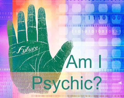 Am I Psychic - Signs of Psychic Abilities